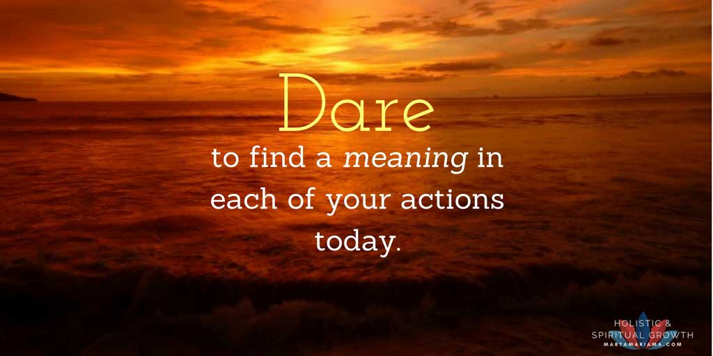 Find a meaning in each of your actions